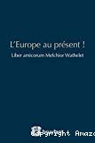 L'Europe au présent ! : Liber amicorum Melchior Wathelet