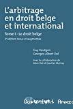 L'Arbitrage en droit belge et international : tome I - Le droit belge : troisième édition revue et augmentée