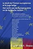 Le Droit de l'Union européenne et le juge belge = Het recht van de Europese Unie en de Belgische rechter
