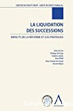 La Liquidation des successions : impacts de la réforme et cas pratiques